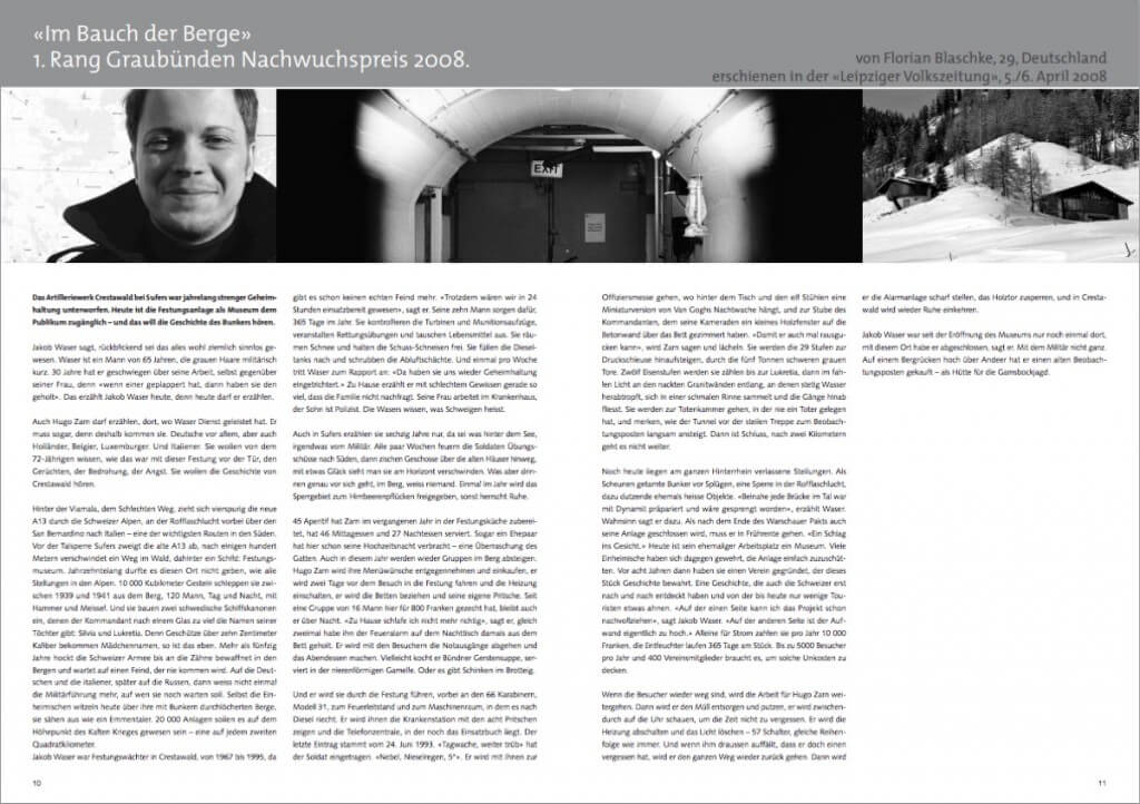 Meine Liebe zum geschriebenen, zum besonderen Wort hat mich 2008 zum Graubünden Nachwuchspreis für Reisejournalisten geführt. Mit welchem Ergebnis, das können Sie hier nachlesen (PDF, 4,78 MB).